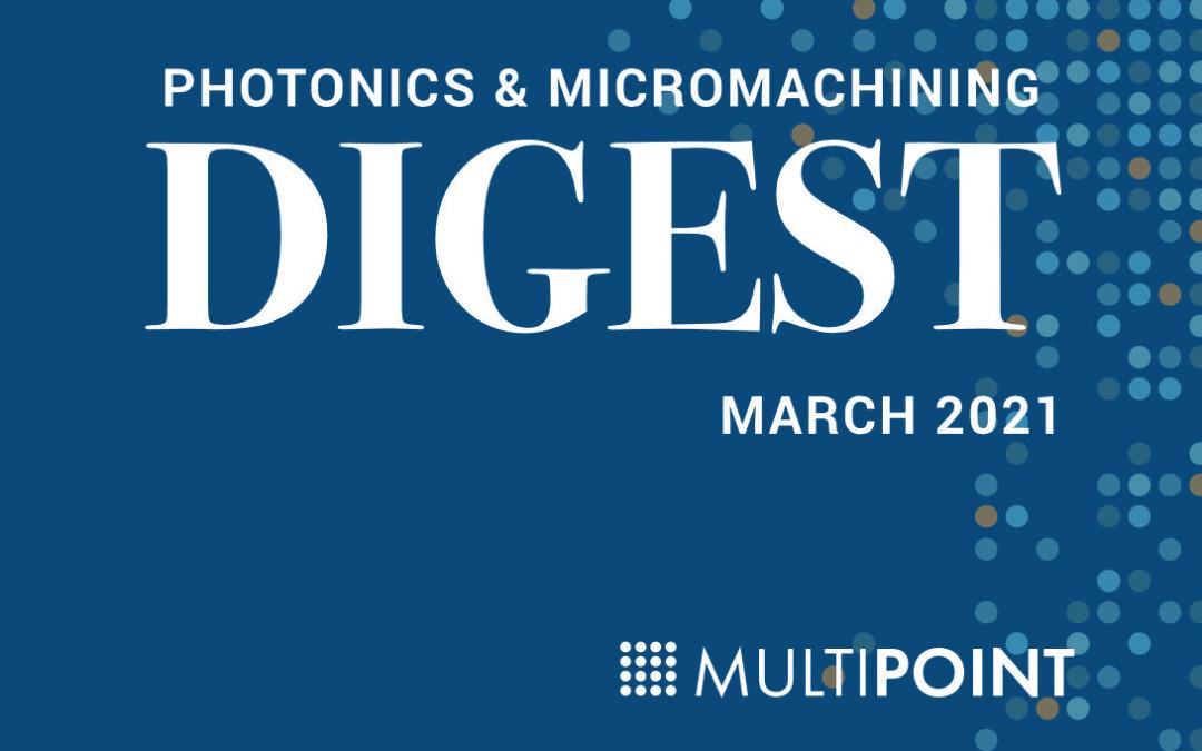Photonics & Micromachining DIGEST: March 2021