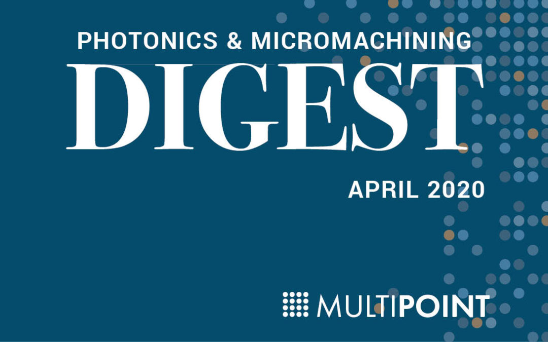 Photonics & Micromachining Digest: April 2020